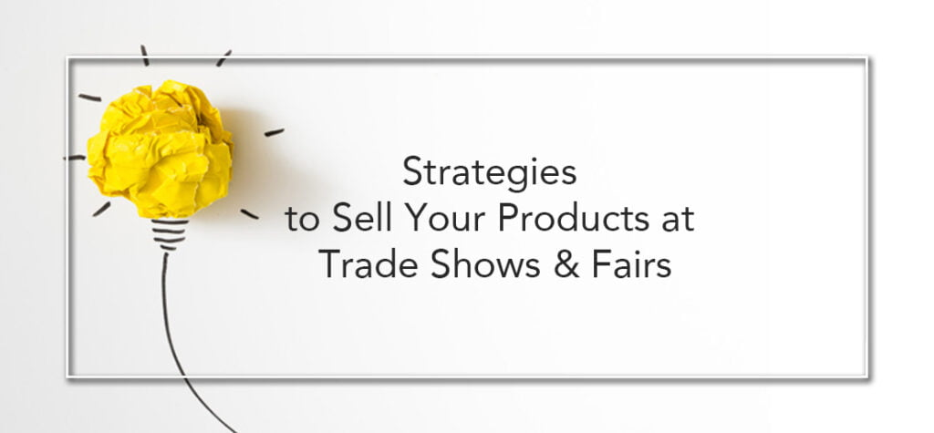 Strategies To Sell Your Products At Trade Shows & Fairs by exhibit rentals