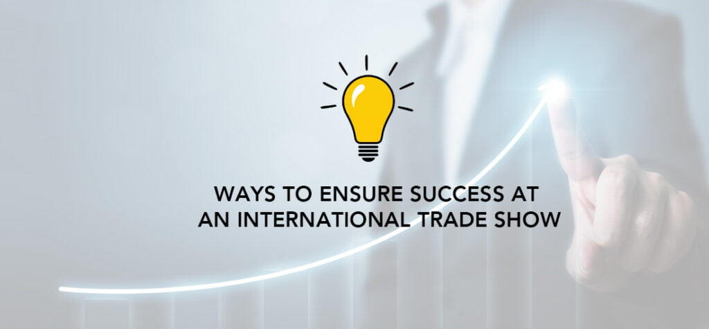 Ways To Ensure Success At An International Trade Show by exhibit rentals