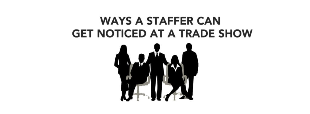 Ways A Staffer Can Get Noticed At A Trade Show by exhibit rentals