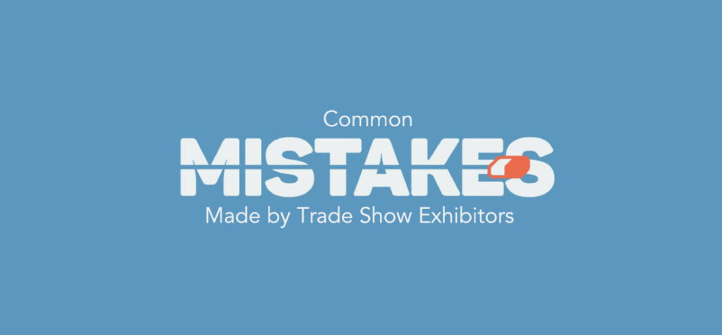 Common Mistakes Made by Trade Show Exhibitors by exhibit rentals