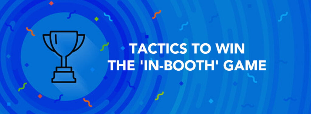 Tactics to win the 'in-booth' game by exhibit rentals