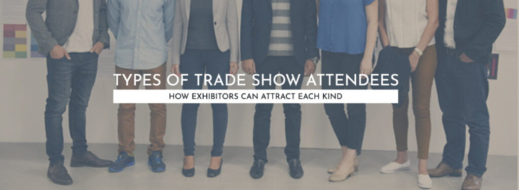 Types of Trade Show Attendees (And How Exhibitors Can Attract Each Kind) by exhibit rentals