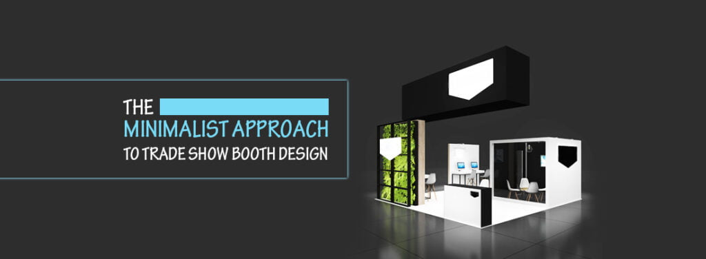 The minimalist approach to trade show booth design by exhibit rentals