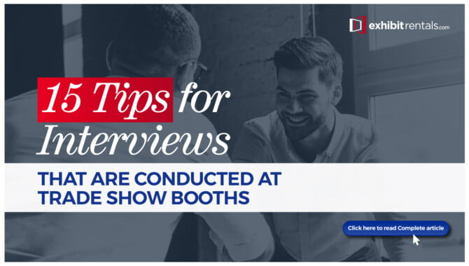 15 Tips for Interviews that are Conducted at Trade Show Booths