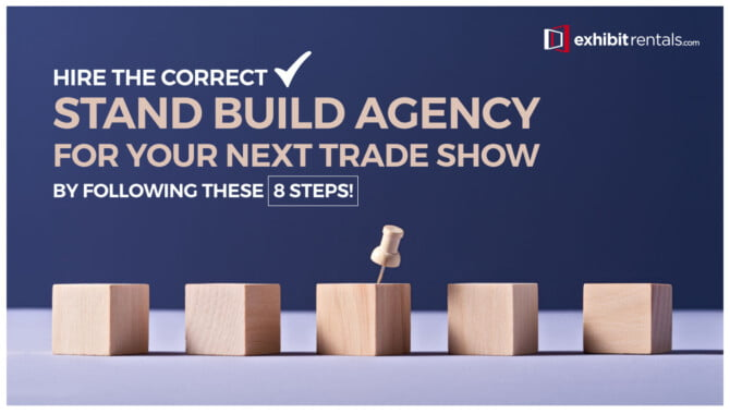 8 Crucial Steps to Ensure You Hire the Best Trade Show Booth Design Agency for Your Next Show