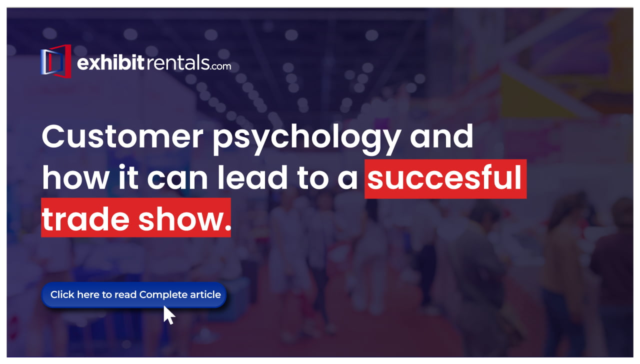 Understanding Customer Psychology and its Impact on your Trade Show Exhibit