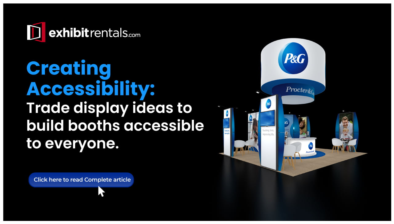 Trade Display Ideas That Make the Booth Accessible to Everyone